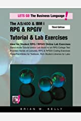 The AS/400 & IBM i RPG & RPGIV Tutorial & Lab Exercises Third Edition: Stand alone tutorial plus lab book with hands on RPG & RPGIV lectures (AS/400 & IBM i Application Development 6) Kindle Edition