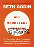 All Marketers Tell Stories: The Underground Classic That Explains How Marketing Really Works-and Why Authenticity Is the Best Marketing of All