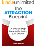 The Attraction Blueprint: A Step-by-Step Guide to Manifesting your Desires