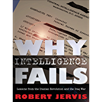 Why Intelligence Fails: Lessons from the Iranian Revolution and the Iraq War (Cornell Studies in Security Affairs) (English Edition)