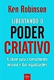 Libertando o Poder Criativo. A Chave Para o Crescimento Pessoal e das Organizações