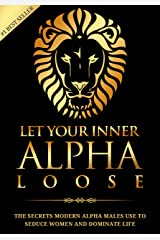 Alpha Male: Stop Being a Wuss - Let Your Inner Alpha Loose! How to Be a Chick Magnet, Boost Your Confidence to the Roof, Develop a Charismatic Personality ... Dominate Your Life Like a True Alpha Male Kindle Edition
