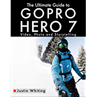 The Ultimate Guide to the GoPro Hero 7: Video, Photo and Storytelling book cover