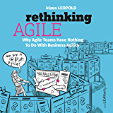 Rethinking Agile: Why Agile Teams Have Nothing To Do With Business Agility (English Edition)