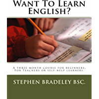 Want To Learn English?: A three month course for beginners. For Teachers or self-help learners (English Edition)