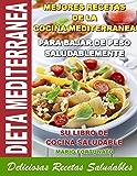 DIETA MEDITERRANEA - Mejores Recetas de la Cocina Mediterranea Para Bajar de Peso Saludablemente, su Libro de Cocina Saludable, Deliciosas Recetas Saludables (Spanish Edition)