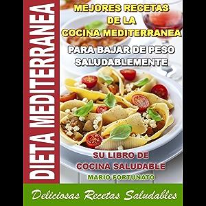 DIETA MEDITERRANEA - Mejores Recetas de la Cocina Mediterranea Para Bajar de Peso Saludablemente, su Libro de Cocina…