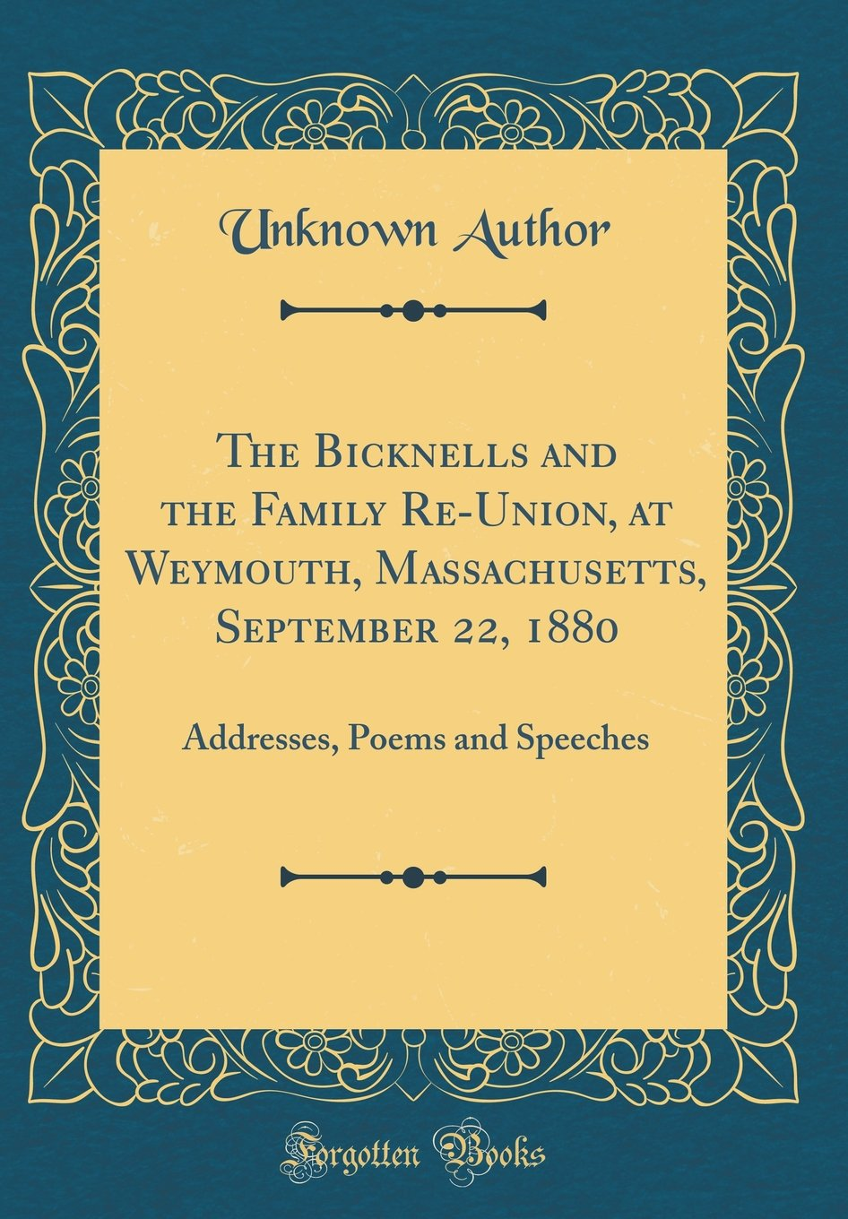 The Bicknells and the Family Re-Union, at Weymouth, Massachusetts, September 22, 1880: Addresses, Poems and Speeches (Classic Reprint) PDF