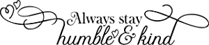 My Vinyl Story Always Stay Humble and Kind Wall Sticker Inspirational Wall Decal Motivational Office Decor Quote Wall Art Vinyl Wall Decal Living Room Bed Room School Classroom Gym Words and Saying