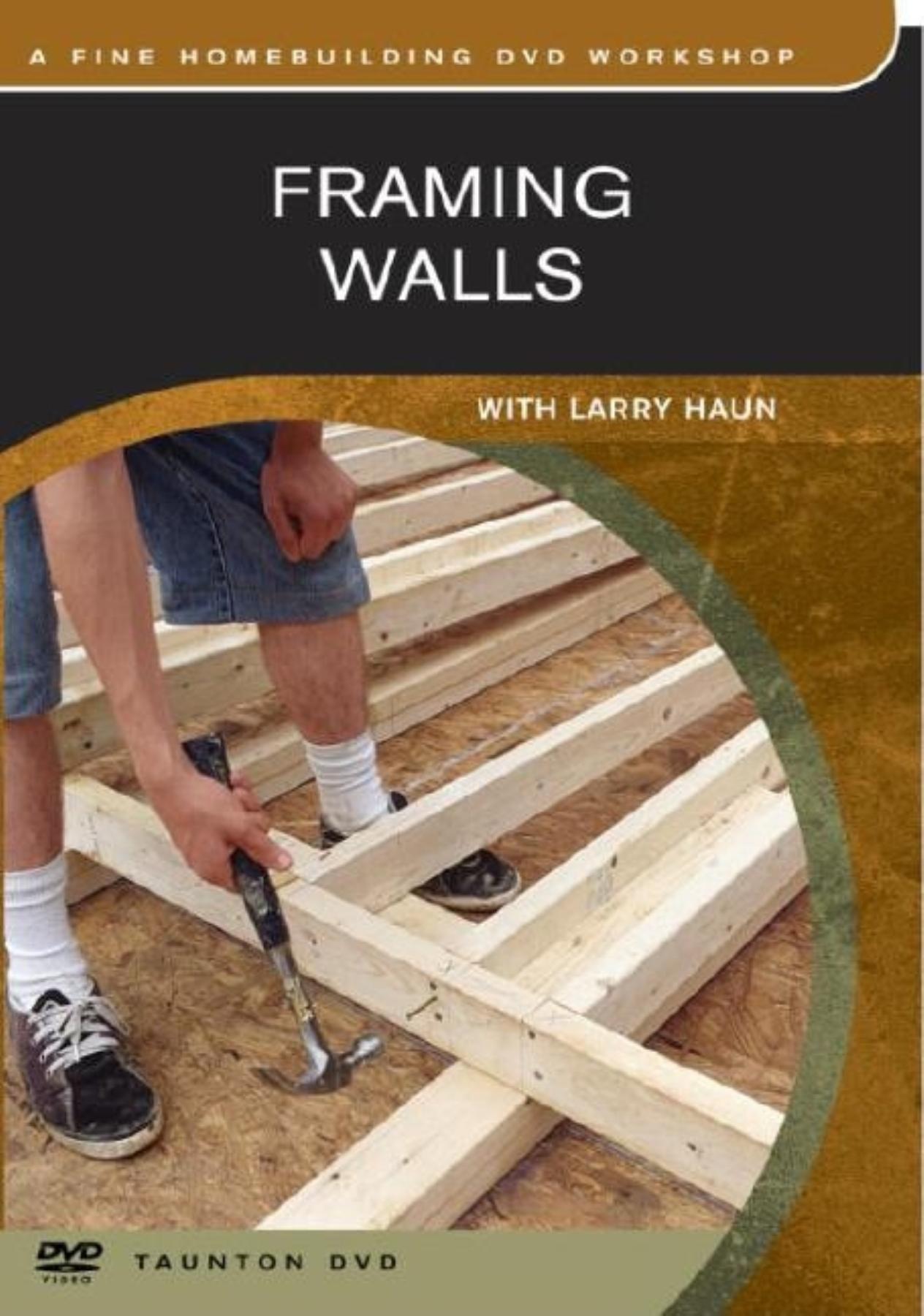 framing walls fine homebuilding dvd workshop larry haun 9781561587186 amazoncom books