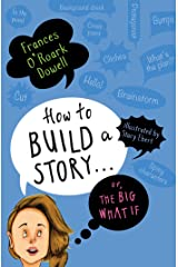 How to Build a Story . . . Or, the Big What If Hardcover