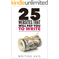 25 Websites that Will Pay You to Write: The Definitive Must-Read for Writers Looking for Work from Home Jobs with Great Pay