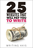 25 Websites that Will Pay You to Write: The Definitive Must-Read for Writers Looking for Work from Home Jobs with Great…