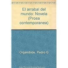 El arrabal del mundo: Novela (Prosa contemporánea) (Spanish Edition)