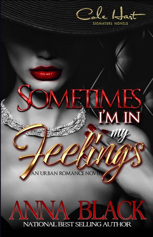 Read Online Sometimes I'm In My Feelings: An Urban Romance (Volume 1) PDF