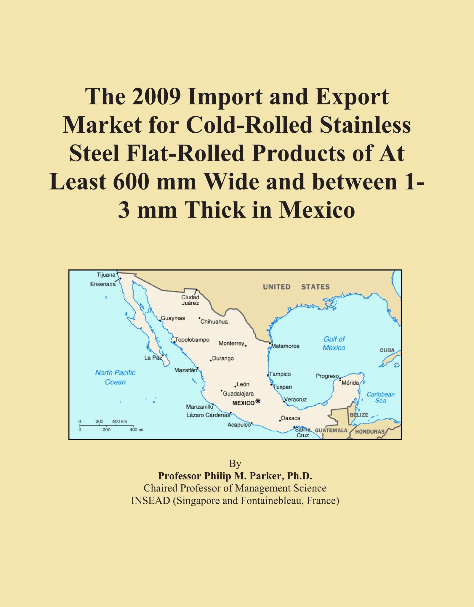 The 2009 Import and Export Market for Cold-Rolled Stainless Steel Flat-Rolled Products of At Least 600 mm Wide and between 1-3 mm Thick in Mexico pdf epub