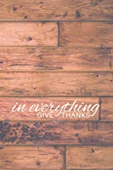 In Everything Give Thanks: Develop a Lifestyle of Gratitude (21/90 Rule) Paperback