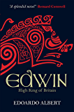 Edwin: High King of Britain (The Northumbrian Thrones Book 1)
