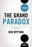 The Grand Paradox: The Messiness of Life, the Mystery of God and the Necessity of Faith