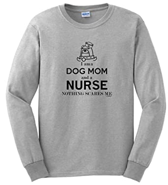 1fbc65ef11b Amazon.com: I am a Dog Mom and a Nurse Nothing Scares Me Gift Long ...