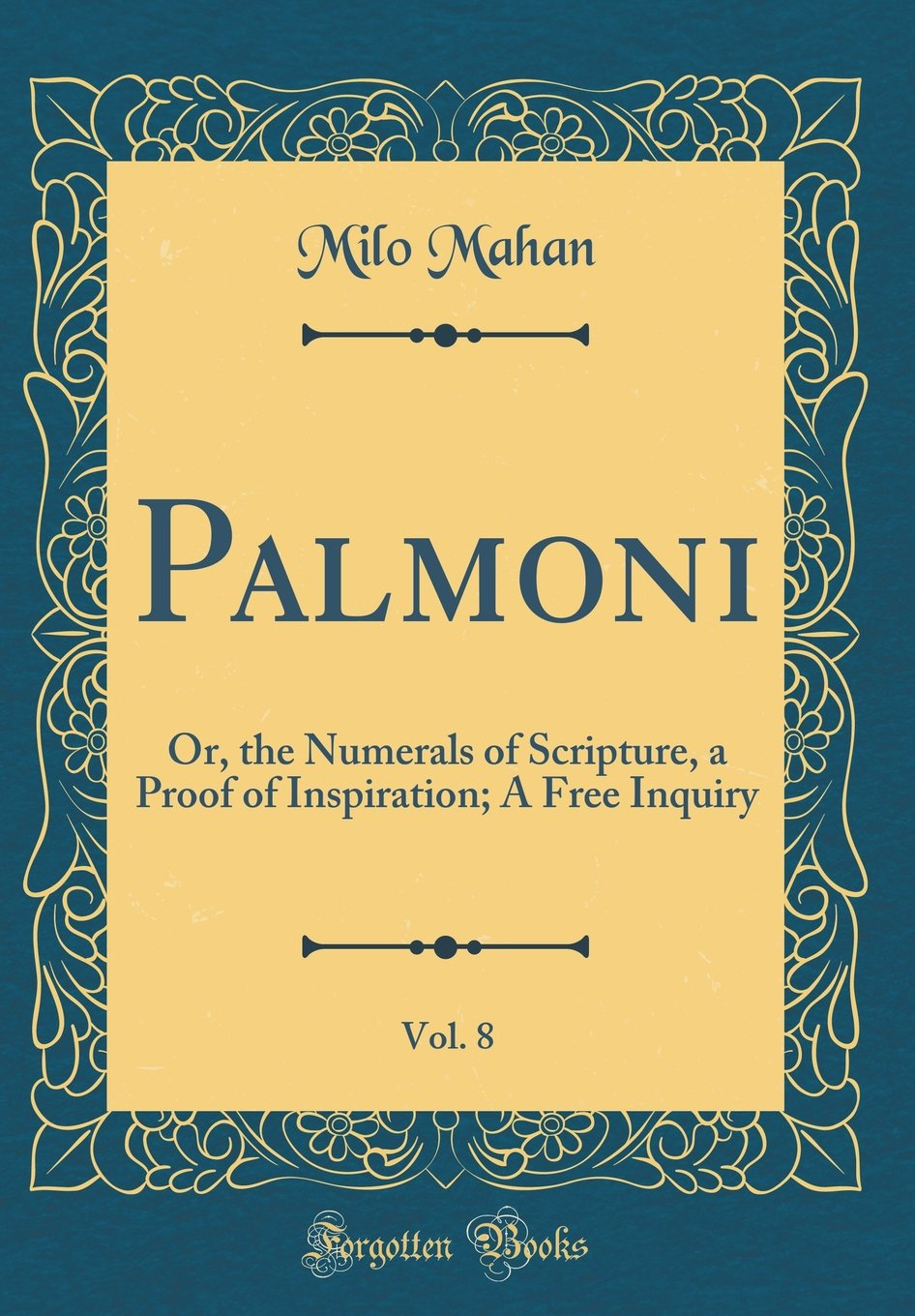 Palmoni, Vol. 8: Or, the Numerals of Scripture, a Proof of Inspiration; A Free Inquiry (Classic Reprint) pdf