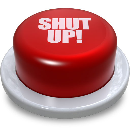 (Shut Up Button!)