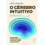 O cérebro intuitivo: Os processos inconscientes que nos levam a fazer o que fazemos