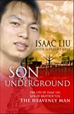 Son of the Underground: The Story Of Isaac Liu, Son Of Brother Yun, The Heavenly Man