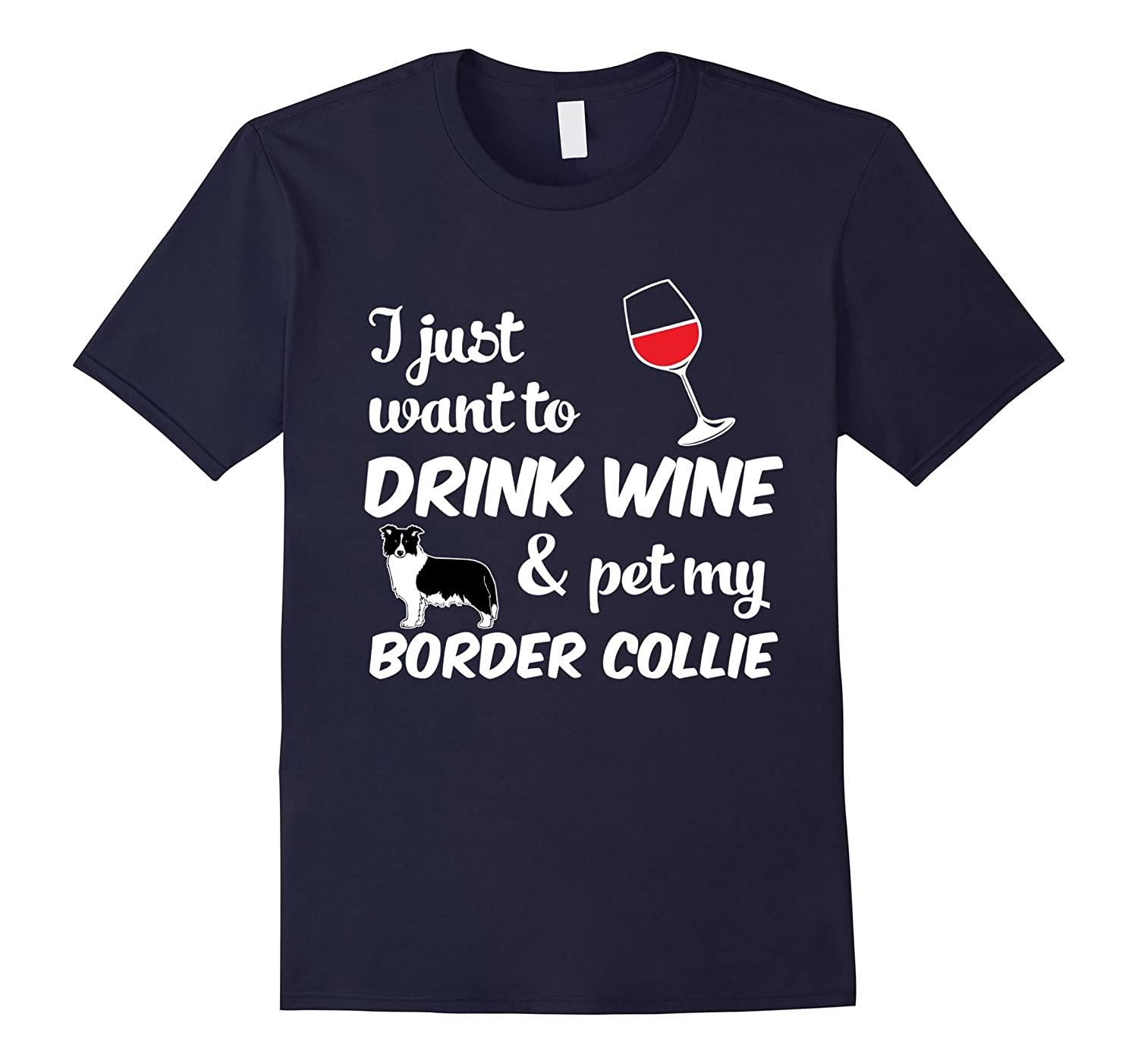 I Just Want To Drink Wine & Pet My Border Collie Funny Dog Lover T-Shirt-azvn