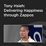 Tony Hsieh: Delivering Happiness through Zappos