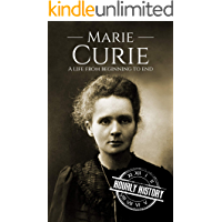 Marie Curie: A Life From Beginning to End (Biographies of Women in History Book 4) (English Edition)