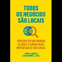Todos os negócios são locais: Por que em um mundo global é ainda mais importante ser local