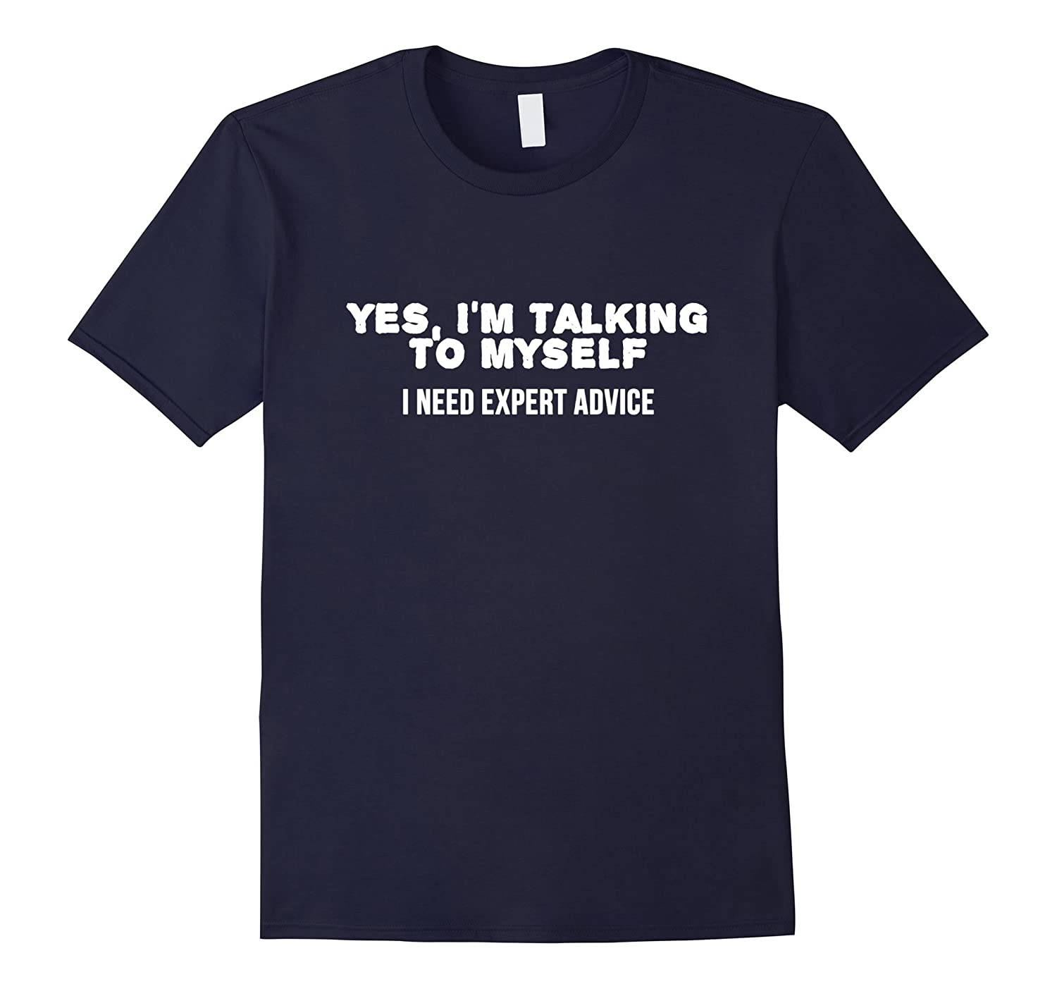 Funny T Shirts Men Yes Im Talking To Myself Expert Advice-TJ