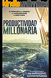 Productividad MILLONARIA: El camino único que GARANTIZA que logres MUCHO MÁS en menos tiempo: El Libro FAVORITO de Administración del Tiempo donde la Manufactura Esbelta y TOC se aplican SIN IGUAL
