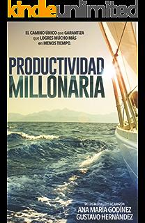 Productividad MILLONARIA: El camino único que GARANTIZA que logres MUCHO MÁS en menos tiempo:
