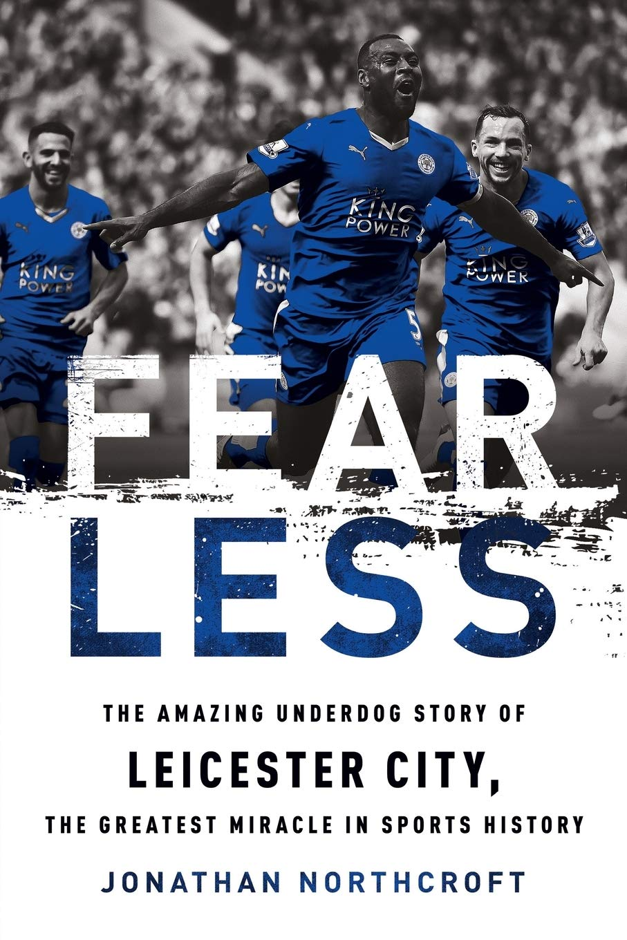 Fearless The Amazing Underdog Story Of Leicester City The Greatest Miracle In Sports History Northcroft Jonathan 9781568589824 Books Amazon Ca