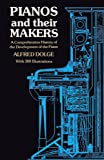 Pianos and Their Makers:  A Comprehensive History of the Development of the Piano Fro the Monochord to the Concert Grand Player Piano
