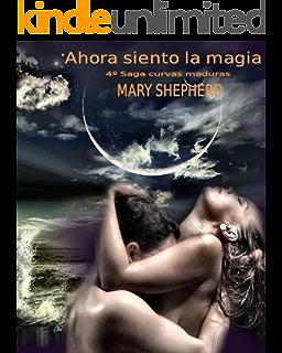 Ahora siento la magia (Saga Curvas Maduras nº 4) (Spanish Edition)