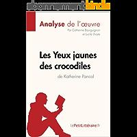 Les Yeux jaunes des crocodiles de Katherine Pancol (Analyse de l'oeuvre): Comprendre la littérature avec lePetitLittéraire.fr (Fiche de lecture)