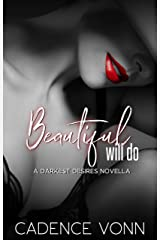 Beautiful Will Do: A Darkest Desires Novella Kindle Edition