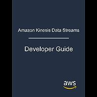 Amazon Kinesis Data Streams: Developer Guide (English Edition)