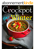 Crockpot This Winter: 50+ Super Easy One Pot Slow Cooker Recipes Cookbook - Ultimate Crock-Pot Meals, Soup Stew Slow Cooking, Best Crock Pot Cookbook, ... Vegetarian Vegan, Paleo, (English Edition)
