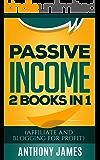 Passive Income: 2 books in 1(Affiliate and Blogging for Profit)