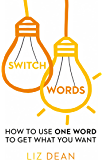 Switchwords: How to Use One Word to Get What You Want