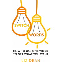 Switchwords: How to Use One Word to Get What You Want (English Edition)