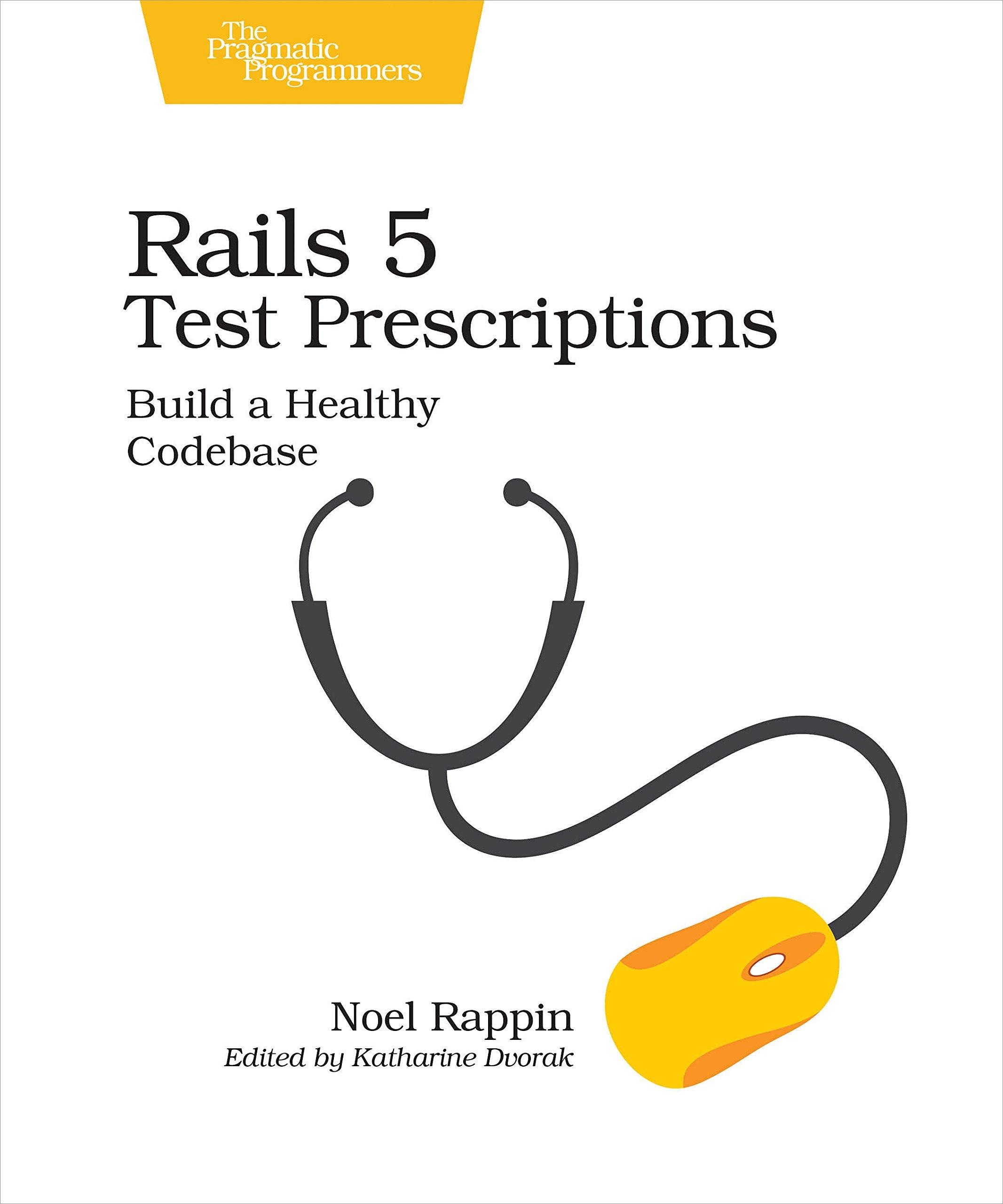 Rails 5 Test Prescriptions  Build A Healthy Codebase