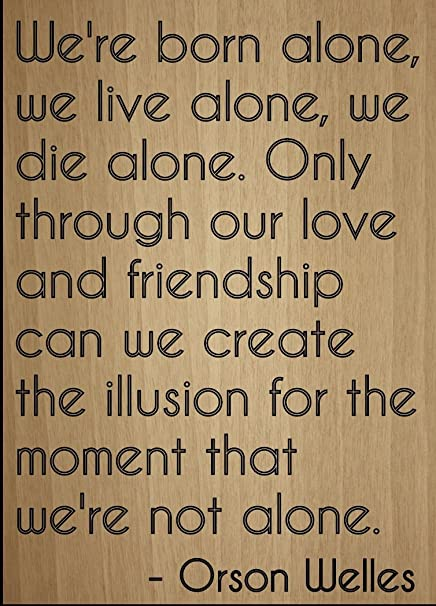 Amazoncom Were Born Alone We Live Alone We Die Quote By