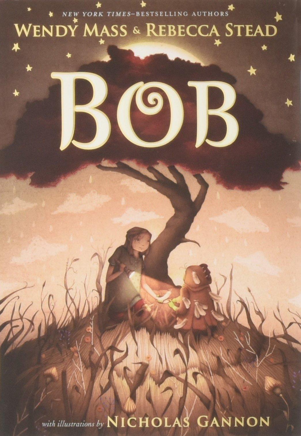 Bob: Mass, Wendy, Stead, Rebecca, Gannon, Nicholas: 9781250166623:  Amazon.com: Books