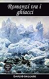Romanzi tra i ghiacci: Al Polo Australe in velocipede, Nel paese dei ghiacci, Al Polo Nord, La Stella Polare e il suo viaggio avventuroso, Una sfida al Polo (Tutto Salgari Vol. 9)