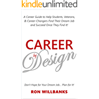 Career by Design: A Career Guide to Help Students, Veterans, & Career-Changers Find Their Dream Job and Succeed Once They Find It!